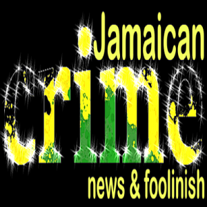 Jamaican Crime News & Foolinish